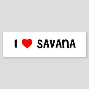 I LOVE SAVANA Bumper Sticker