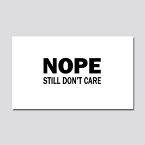 Nope. Still Don't Care. Car Magnet 20 x 12