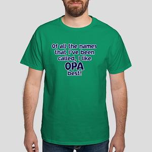 I LIKE BEING CALLED OPA! Dark T-Shirt