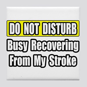 """Busy Recovering From Stroke"" Tile Coaster"
