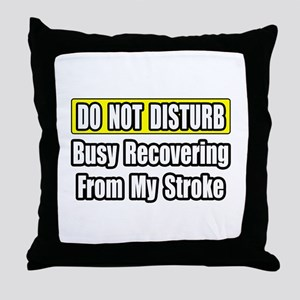 """""""Busy Recovering From Stroke"""" Throw Pillow"""