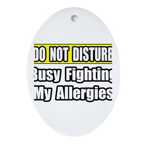 """""""Busy Fighting My Allergies"""" Oval Ornament"""