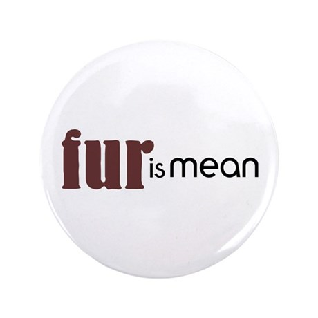 "Fur Is Mean 3.5"" Button"