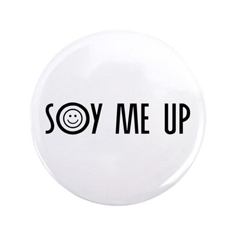 """Soy Me Up 3.5"""" Button"""