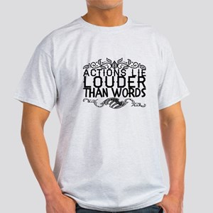 Actions lie louder than words. T-Shirt