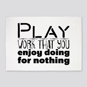 Play. Work that you enjoy doing for 5'x7'Area Rug