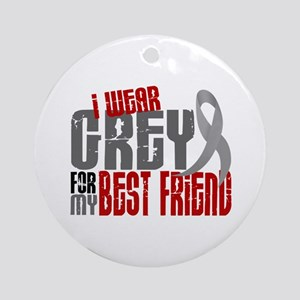 I Wear Grey For My Best Friend 6 Ornament (Round)
