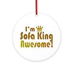 I'm Sofa King Awesome Ornament (Round)