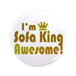 "I'm Sofa King Awesome 3.5"" Button"