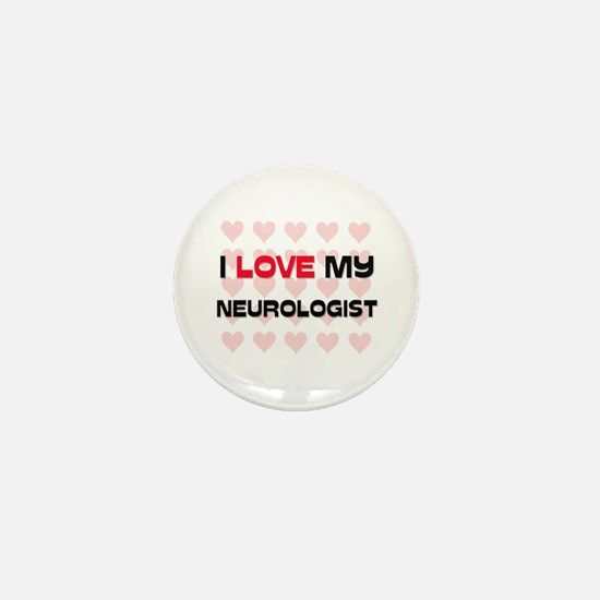 I Love My Neurologist Mini Button