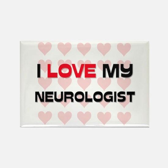 I Love My Neurologist Rectangle Magnet