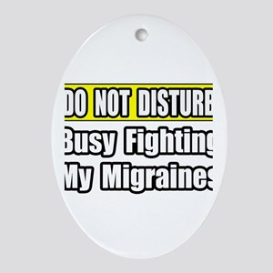 """Busy Fighting My Migraines"" Oval Ornament"
