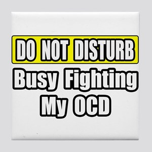 """Busy Fighting My OCD"" Tile Coaster"