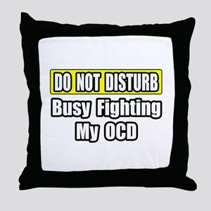 """""""Busy Fighting My OCD"""" Throw Pillow"""