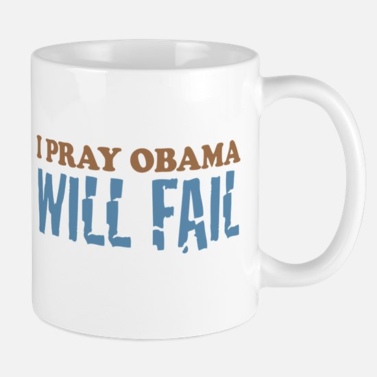 I Pray Obama Will Fail Mug