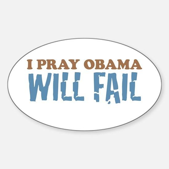 I Pray Obama Will Fail Oval Decal