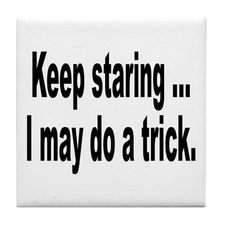 Keep Staring Humor Tile Coaster