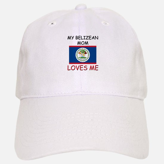 My Belizean Mom Loves Me Baseball Baseball Cap