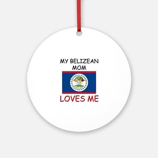 My Belizean Mom Loves Me Ornament (Round)