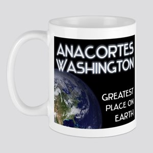 anacortes washington - greatest place on earth Mug