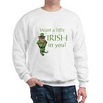 Want a little Irish in you? Sweatshirt