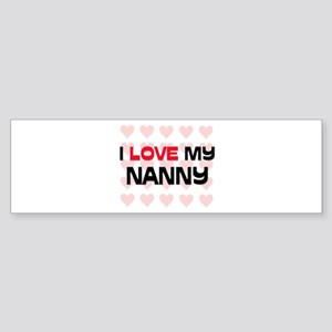 I Love My Nanny Bumper Sticker