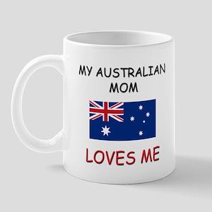 My Australian Mom Loves Me Mug