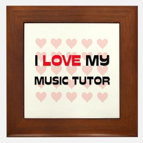 I Love My Music Tutor Framed Tile