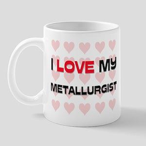I Love My Metallurgist Mug