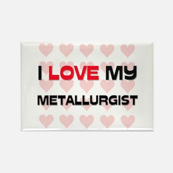 I Love My Metallurgist Rectangle Magnet