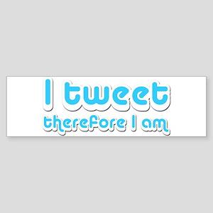 I Tweet Therefore I Am - Bumper Sticker