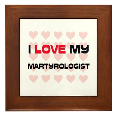 I Love My Martyrologist Framed Tile