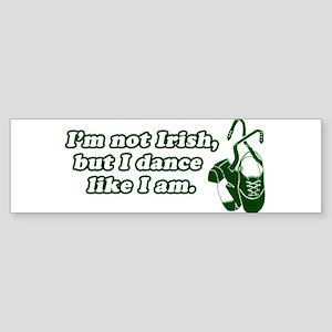 I'm not Irish, but I dance li Bumper Sticker