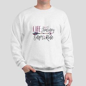 Life Is A journey Enjoy The Ride Sweatshirt