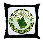 Irish today drunk tomorrow St Throw Pillow