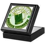 Irish today drunk tomorrow St Keepsake Box