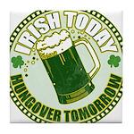 Irish today drunk tomorrow St Tile Coaster