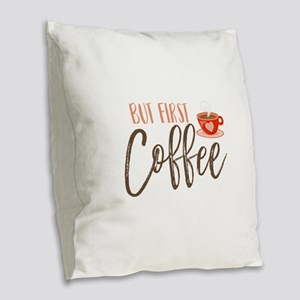 But First Coffee Hand Lettered Burlap Throw Pillow