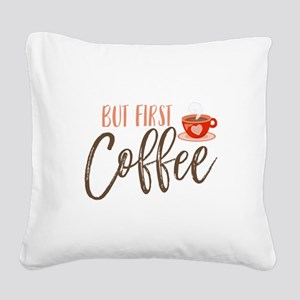 But First Coffee Hand Lettere Square Canvas Pillow
