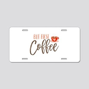 But First Coffee Hand Lette Aluminum License Plate