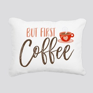 But First Coffee Hand Le Rectangular Canvas Pillow