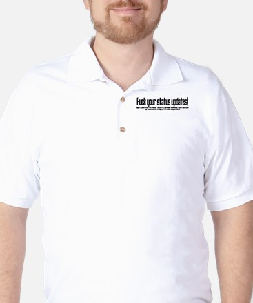Fuck your Status Updates! Golf Shirt