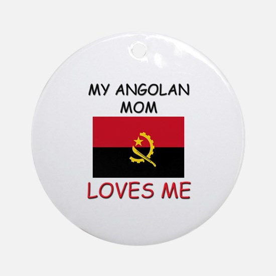 My Angolan Mom Loves Me Ornament (Round)