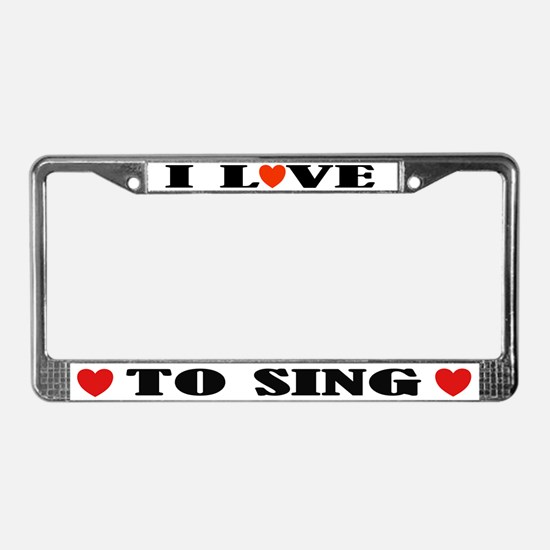 I Love To Sing License Plate Frame