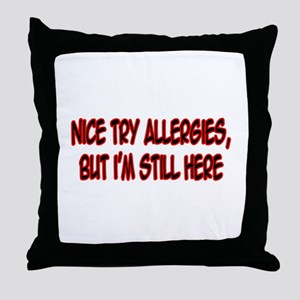 """Nice Try Allergies..."" Throw Pillow"