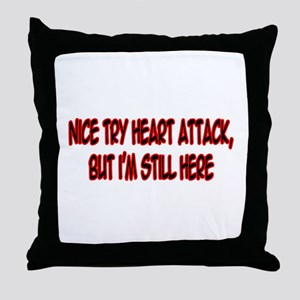 """Nice Try Heart Attack..."" Throw Pillow"