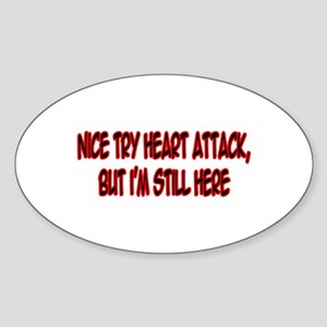 """Nice Try Heart Attack..."" Oval Sticker"