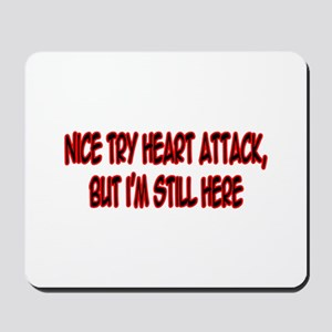 """""""Nice Try Heart Attack..."""" Mousepad"""
