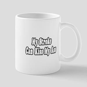 """My Stroke Can Kiss My Ass"" Mug"