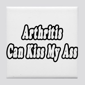 """Arthritis Can Kiss My Ass"" Tile Coaster"